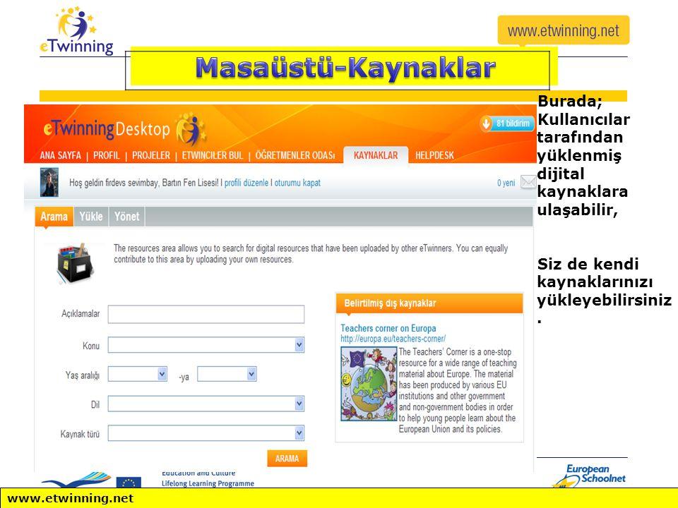 www.etwinning.net Burada; Kullanıcılar tarafından yüklenmiş dijital kaynaklara ulaşabilir, Siz de kendi kaynaklarınızı yükleyebilirsiniz.