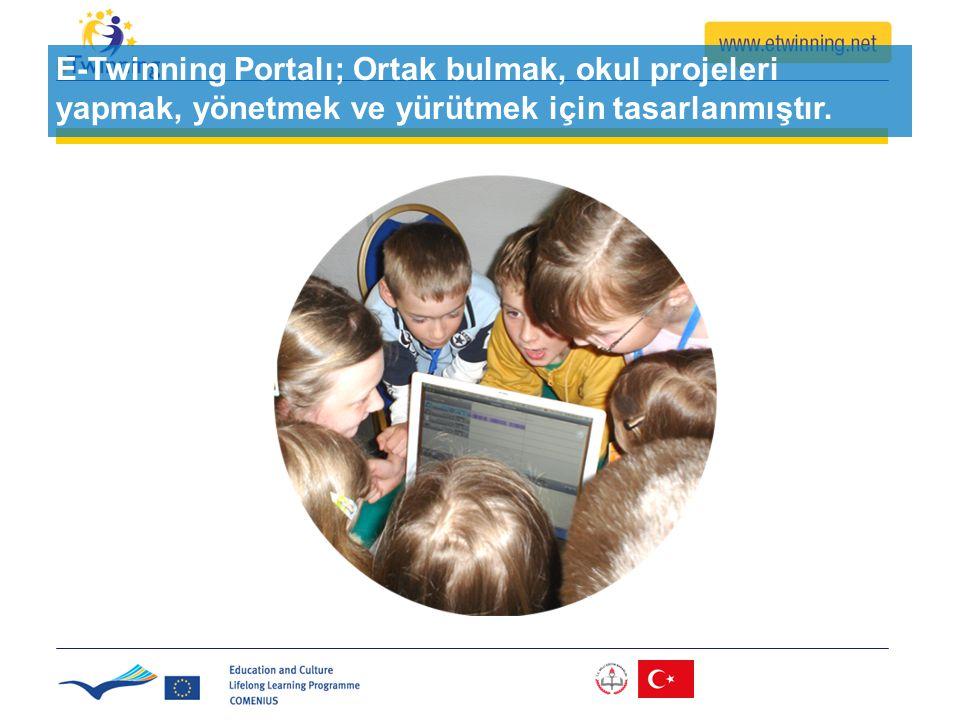 E-Twinning Portalı; Ortak bulmak, okul projeleri yapmak, yönetmek ve yürütmek için tasarlanmıştır.