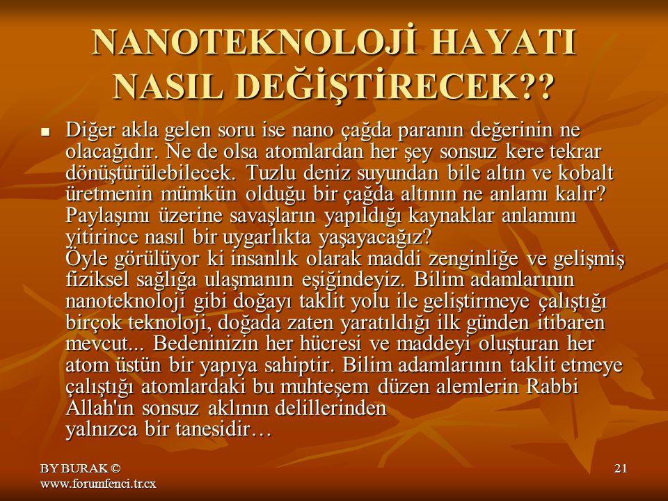 BY BURAK © www.forumfenci.tr.cx 20 NANOTEKNOLOJİ HAYATI NASIL DEĞİŞTİRECEK?.