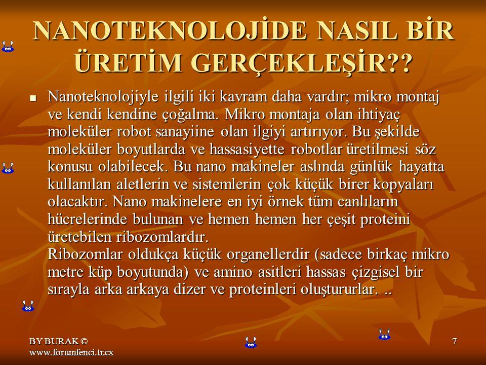 BY BURAK © www.forumfenci.tr.cx 6 NANOTEKNOLOJİDE NASIL BİR ÜRETİM GERÇEKLEŞİR?.