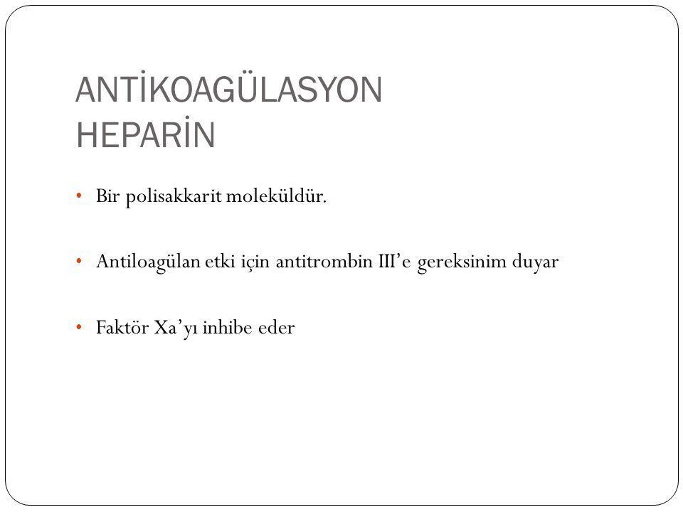 ANTİKOAGÜLASYON HEPARİN Bir polisakkarit moleküldür. Antiloagülan etki için antitrombin III'e gereksinim duyar Faktör Xa'yı inhibe eder