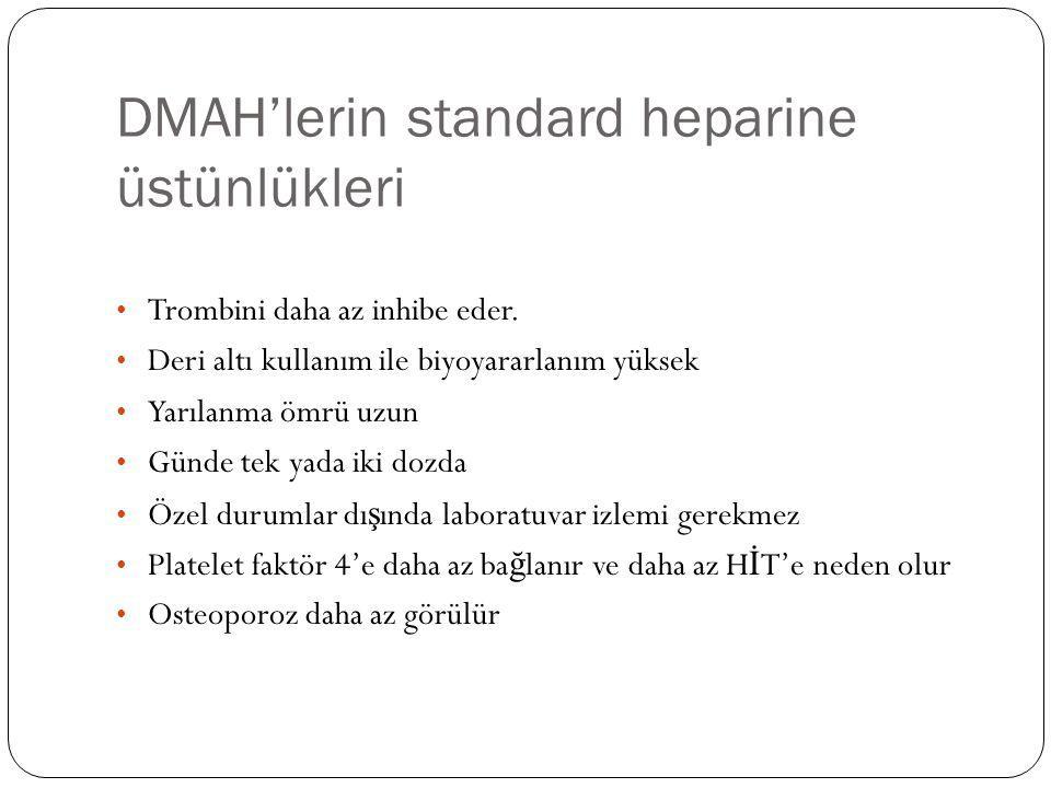 DMAH'lerin standard heparine üstünlükleri Trombini daha az inhibe eder. Deri altı kullanım ile biyoyararlanım yüksek Yarılanma ömrü uzun Günde tek yad