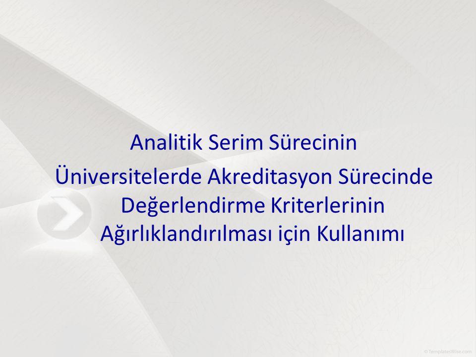 Analitik Serim Sürecinin Üniversitelerde Akreditasyon Sürecinde Değerlendirme Kriterlerinin Ağırlıklandırılması için Kullanımı