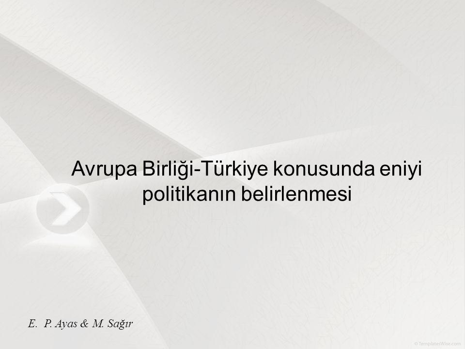 Avrupa Birliği-Türkiye konusunda eniyi politikanın belirlenmesi E. P. Ayas & M. Sağır
