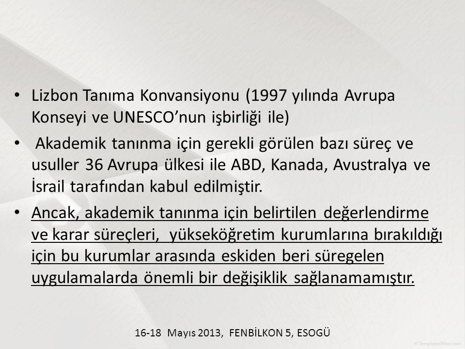 Lizbon Tanıma Konvansiyonu (1997 yılında Avrupa Konseyi ve UNESCO'nun işbirliği ile) Akademik tanınma için gerekli görülen bazı süreç ve usuller 36 Av