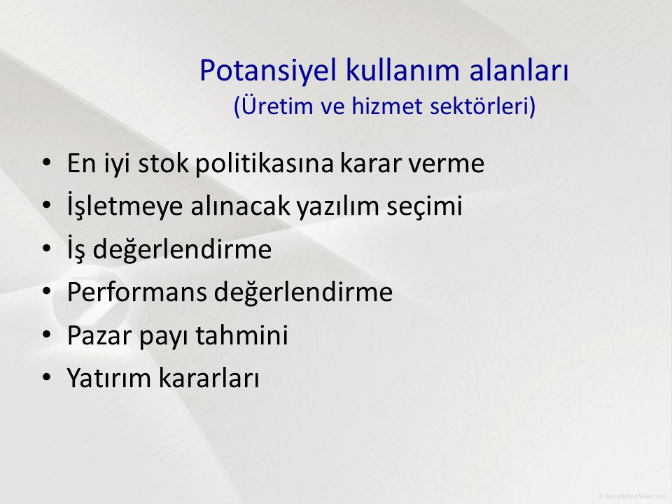 Potansiyel kullanım alanları (Üretim ve hizmet sektörleri) En iyi stok politikasına karar verme İşletmeye alınacak yazılım seçimi İş değerlendirme Per