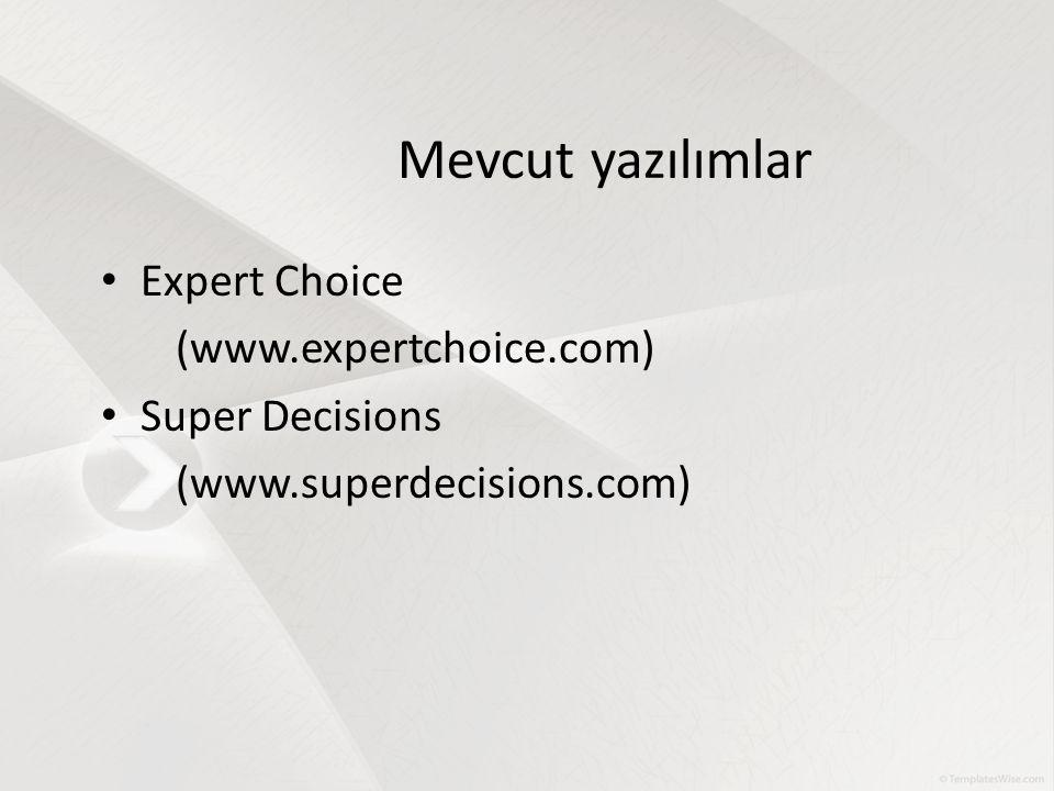 Mevcut yazılımlar Expert Choice (www.expertchoice.com) Super Decisions (www.superdecisions.com)