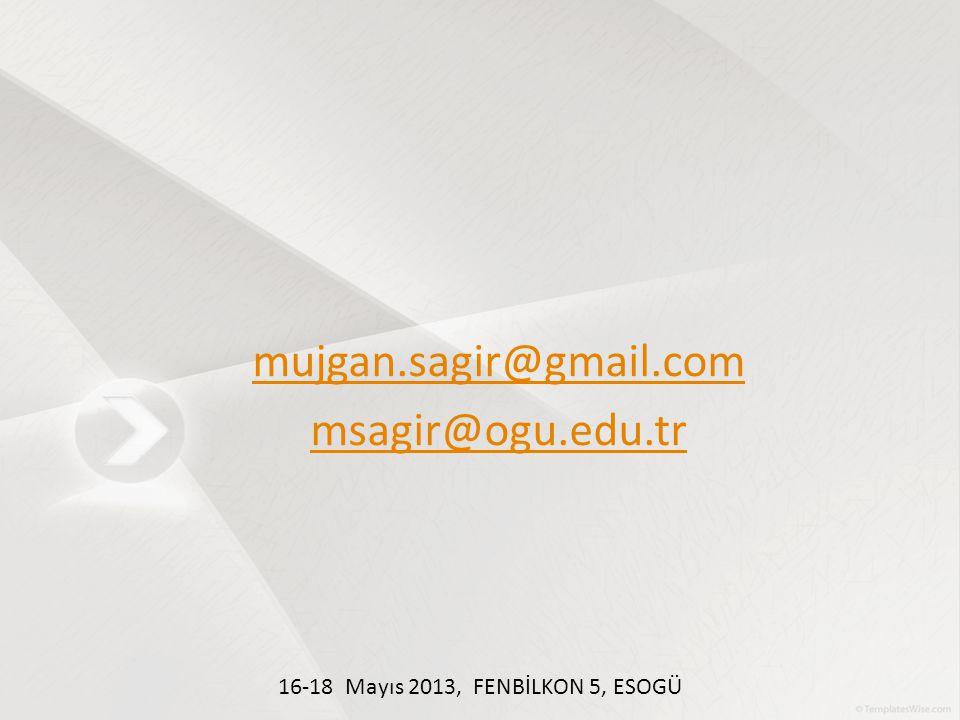 mujgan.sagir@gmail.com msagir@ogu.edu.tr 16-18 Mayıs 2013, FENBİLKON 5, ESOGÜ