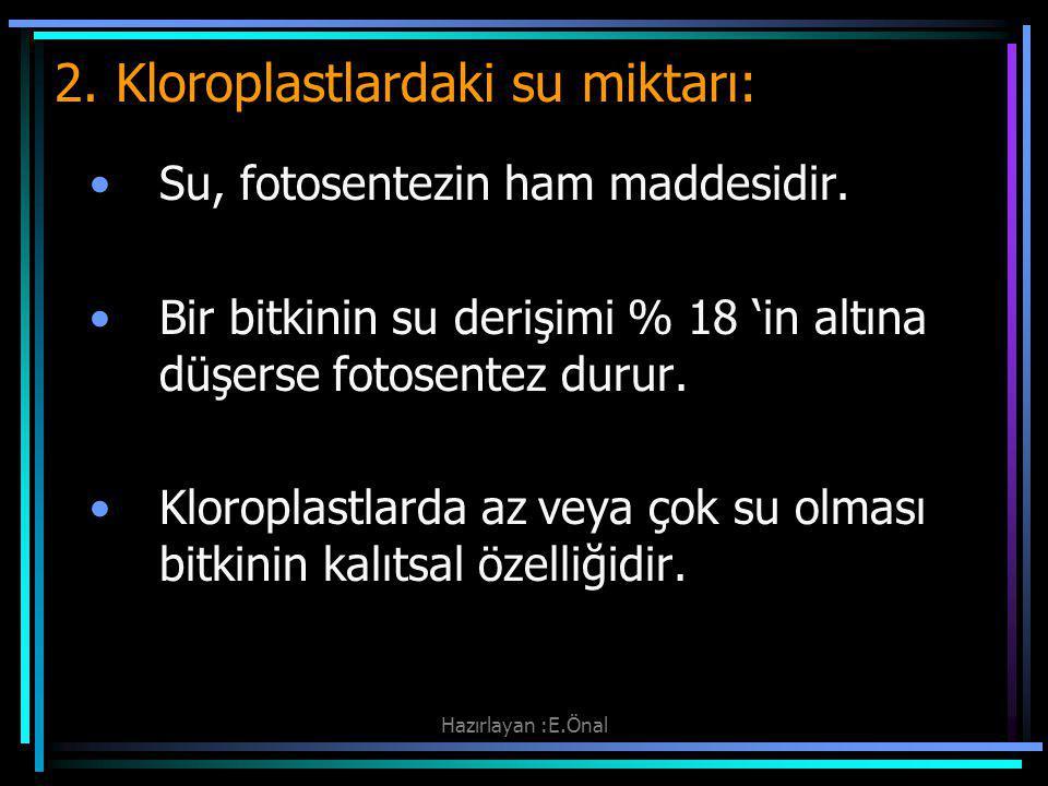 Hazırlayan :E.Önal 2. Kloroplastlardaki su miktarı: Su, fotosentezin ham maddesidir. Bir bitkinin su derişimi % 18 'in altına düşerse fotosentez durur