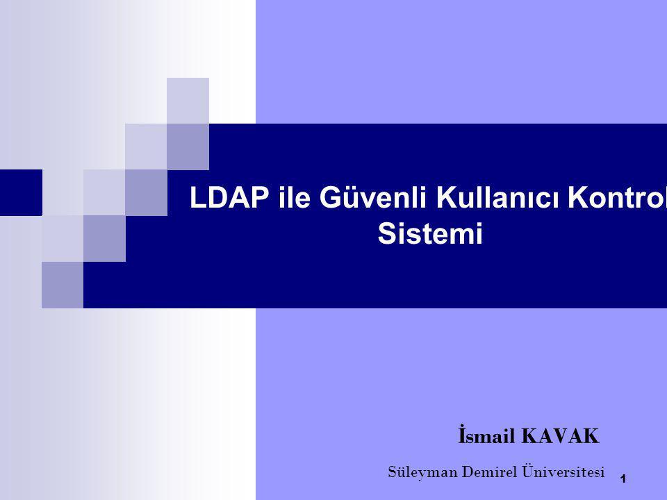 LDAP ile Güvenli Kullanıcı Kontrol Sistemi İ smail KAVAK Süleyman Demirel Üniversitesi 1