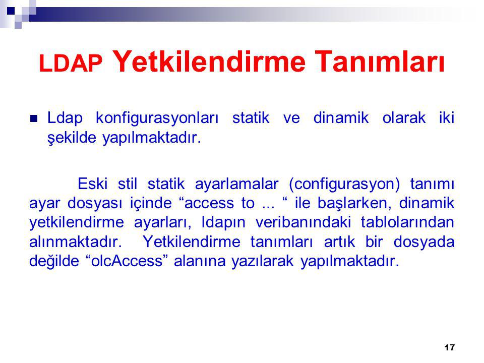 LDAP Yetkilendirme Tanımları Ldap konfigurasyonları statik ve dinamik olarak iki şekilde yapılmaktadır.