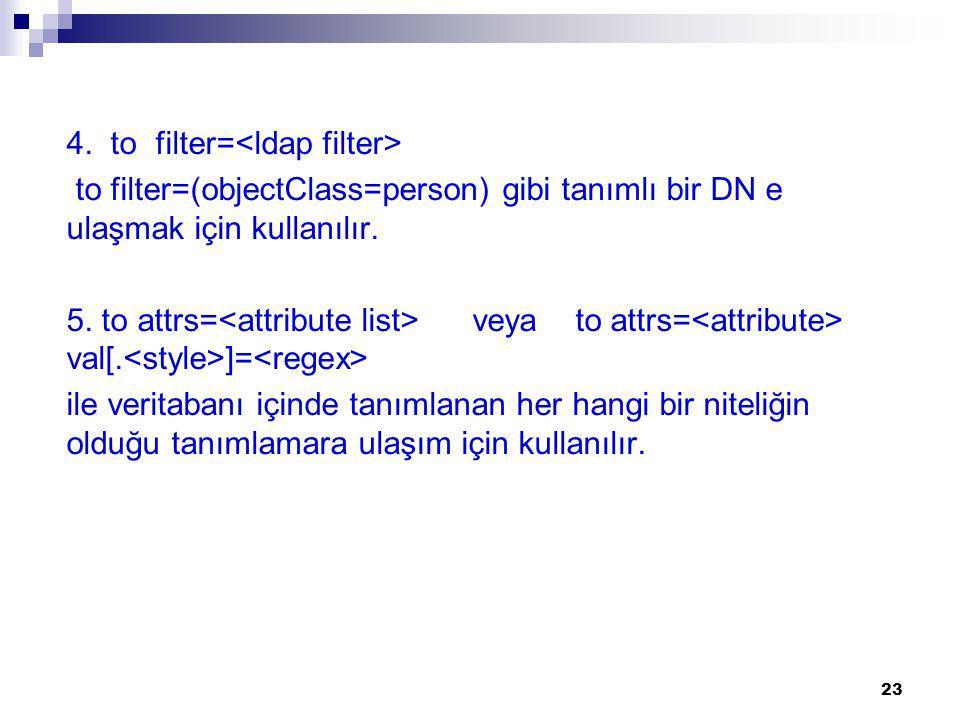 4.to filter= to filter=(objectClass=person) gibi tanımlı bir DN e ulaşmak için kullanılır.