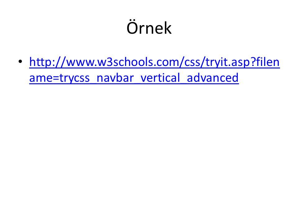 Örnek http://www.w3schools.com/css/tryit.asp?filen ame=trycss_navbar_vertical_advanced http://www.w3schools.com/css/tryit.asp?filen ame=trycss_navbar_