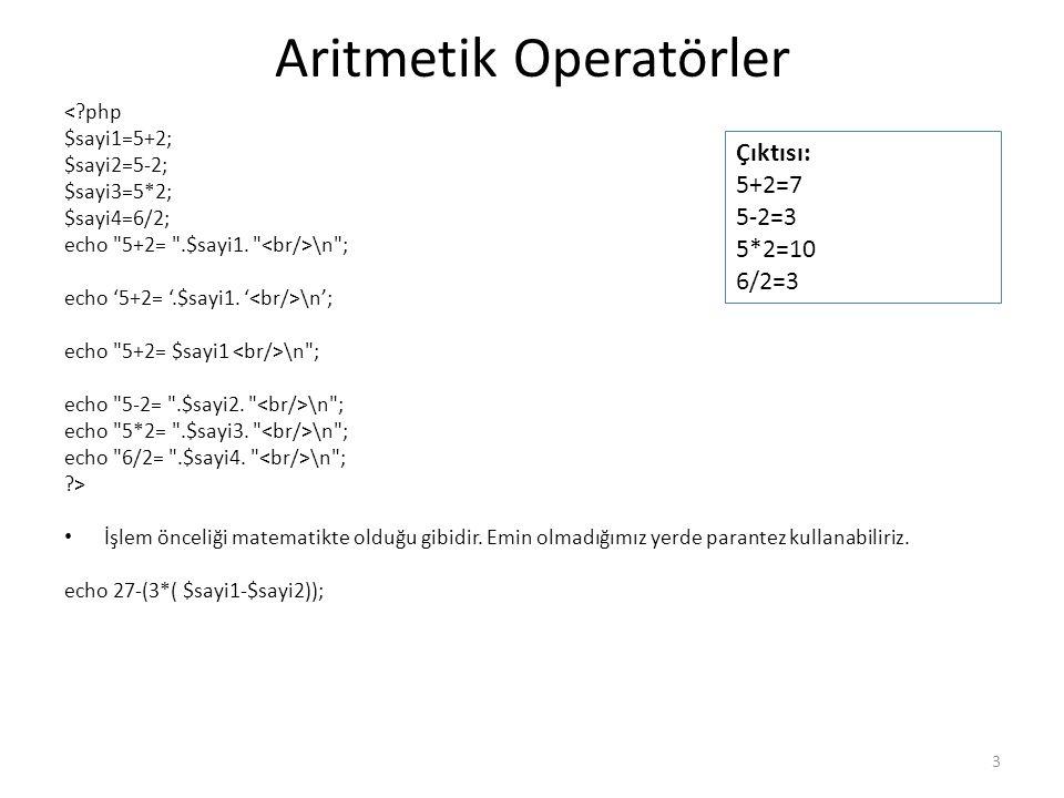 Aritmetik Operatörler <?php $sayi1=5+2; $sayi2=5-2; $sayi3=5*2; $sayi4=6/2; echo