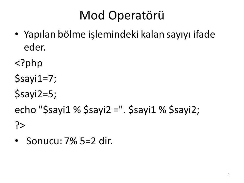 Mod Operatörü Yapılan bölme işlemindeki kalan sayıyı ifade eder. <?php $sayi1=7; $sayi2=5; echo
