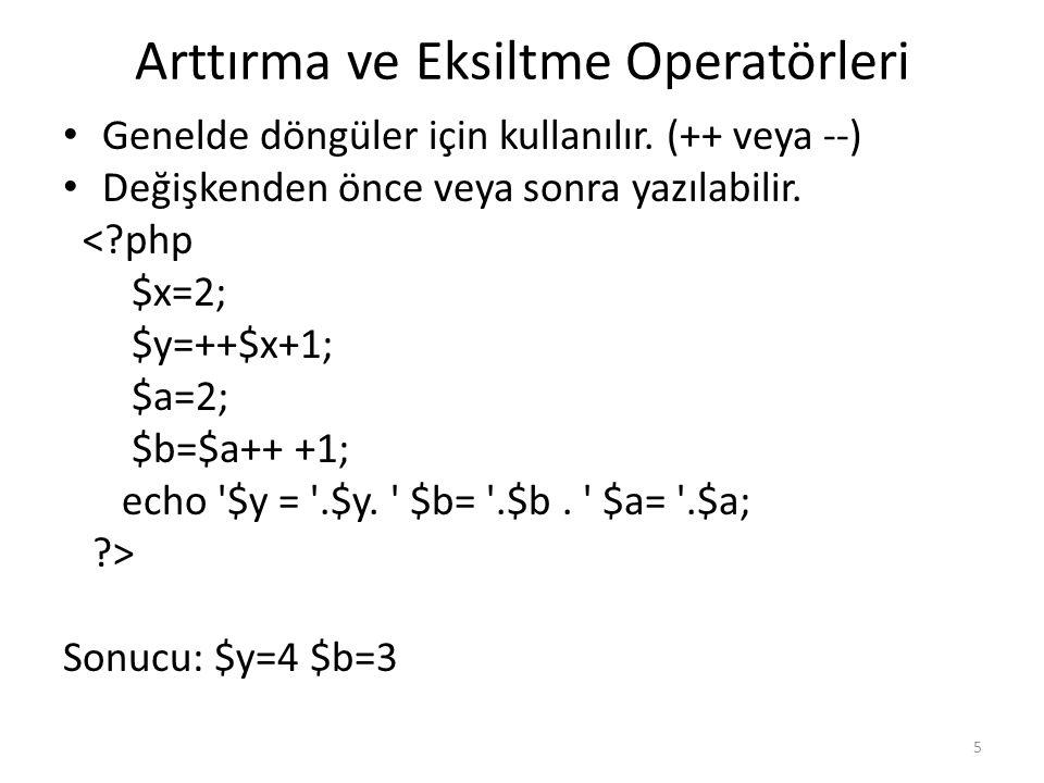 Arttırma ve Eksiltme Operatörleri Genelde döngüler için kullanılır. (++ veya --) Değişkenden önce veya sonra yazılabilir. <?php $x=2; $y=++$x+1; $a=2;