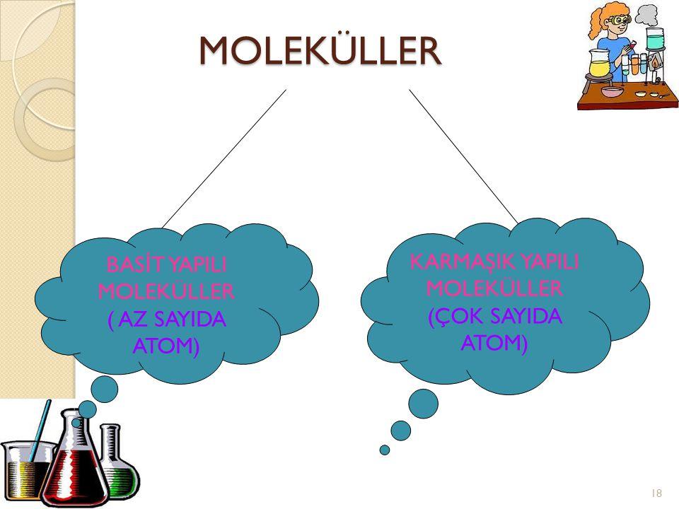 17 Molekülleri oluşturan farklı çeşitteki atomların büyükleri ve özellikleri de birbirinden farklıdır Bazı moleküller tek çeşit atomdan oluşurken; baz
