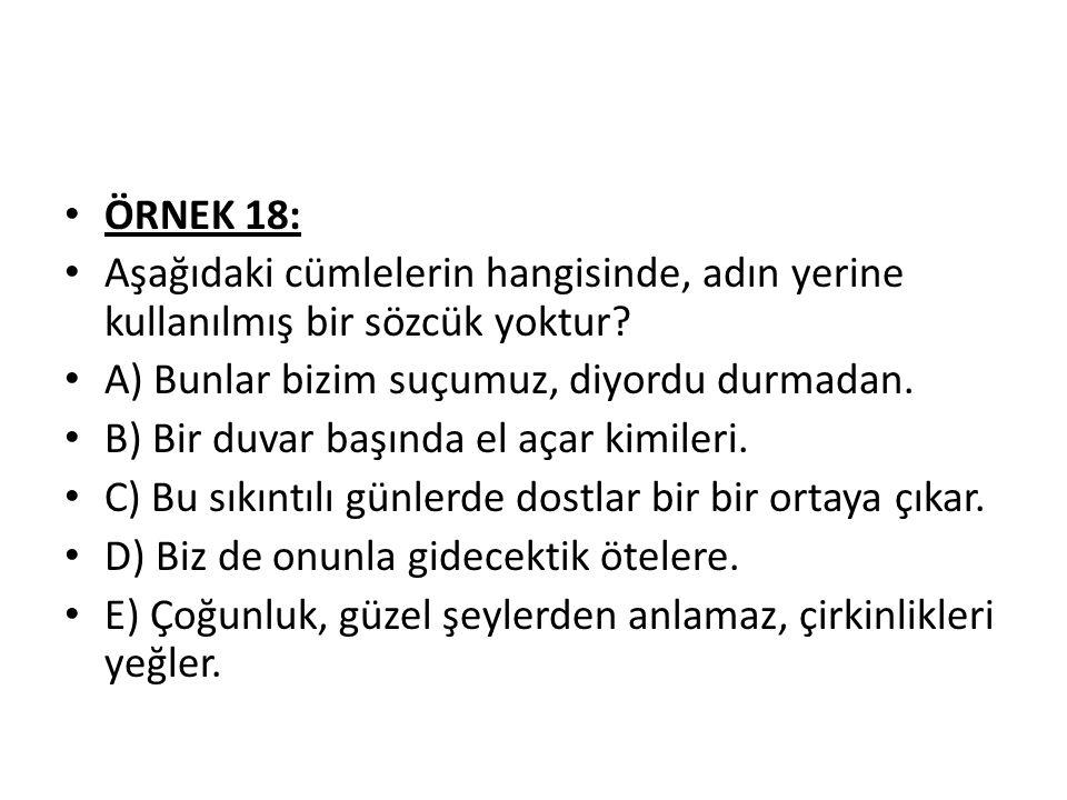 ÖRNEK 18: Aşağıdaki cümlelerin hangisinde, adın yerine kullanılmış bir sözcük yoktur.