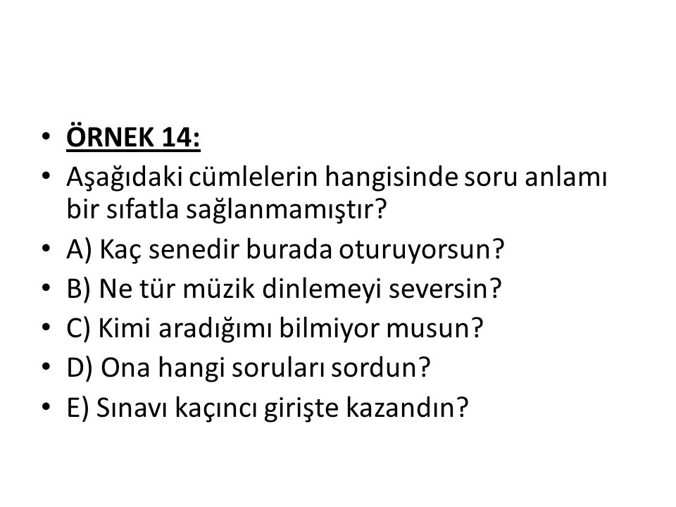 ÖRNEK 14: Aşağıdaki cümlelerin hangisinde soru anlamı bir sıfatla sağlanmamıştır.