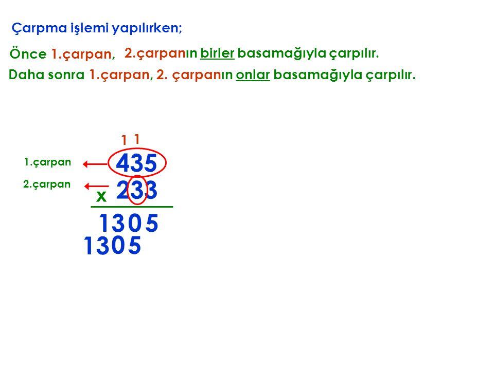 1 Daha sonra 1.çarpan, 2. çarpanın onlar basamağıyla çarpılır. 5 0 13 Çarpma işlemi yapılırken; Önce 1.çarpan, 2.çarpanın birler basamağıyla çarpılır.