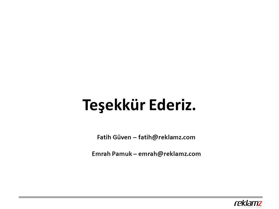 Teşekkür Ederiz. Fatih Güven – fatih@reklamz.com Emrah Pamuk – emrah@reklamz.com