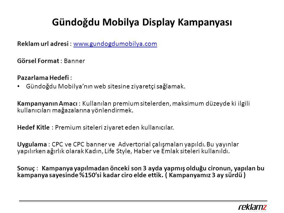 Gündoğdu Mobilya Display Kampanyası Reklam url adresi : www.gundogdumobilya.comwww.gundogdumobilya.com Görsel Format : Banner Pazarlama Hedefi : Gündo