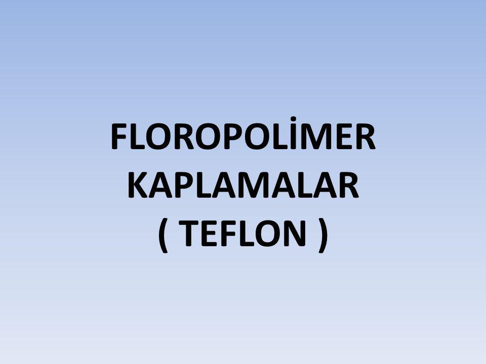 FLOROPOLİMER (TEFLON) KAPLAMALARIN YAPI Ve ÖZELLİKLERİ 1.