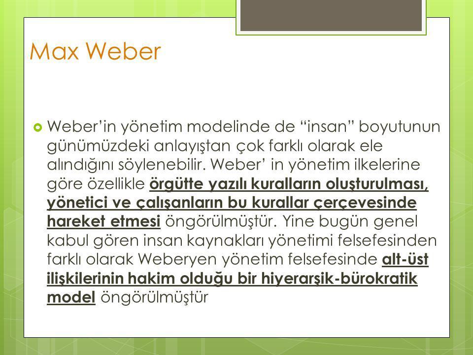 """Max Weber  Weber'in yönetim modelinde de """"insan"""" boyutunun günümüzdeki anlayıştan çok farklı olarak ele alındığını söylenebilir. Weber' in yönetim il"""