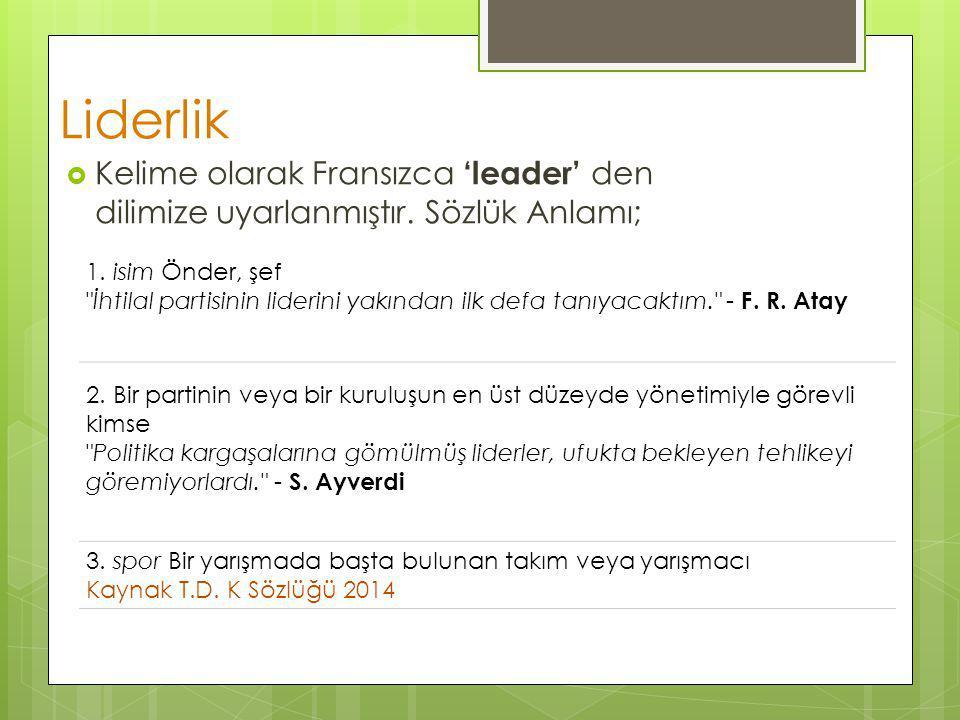 Liderlik  Kelime olarak Fransızca 'leader' den dilimize uyarlanmıştır. Sözlük Anlamı; 1. isim Önder, şef