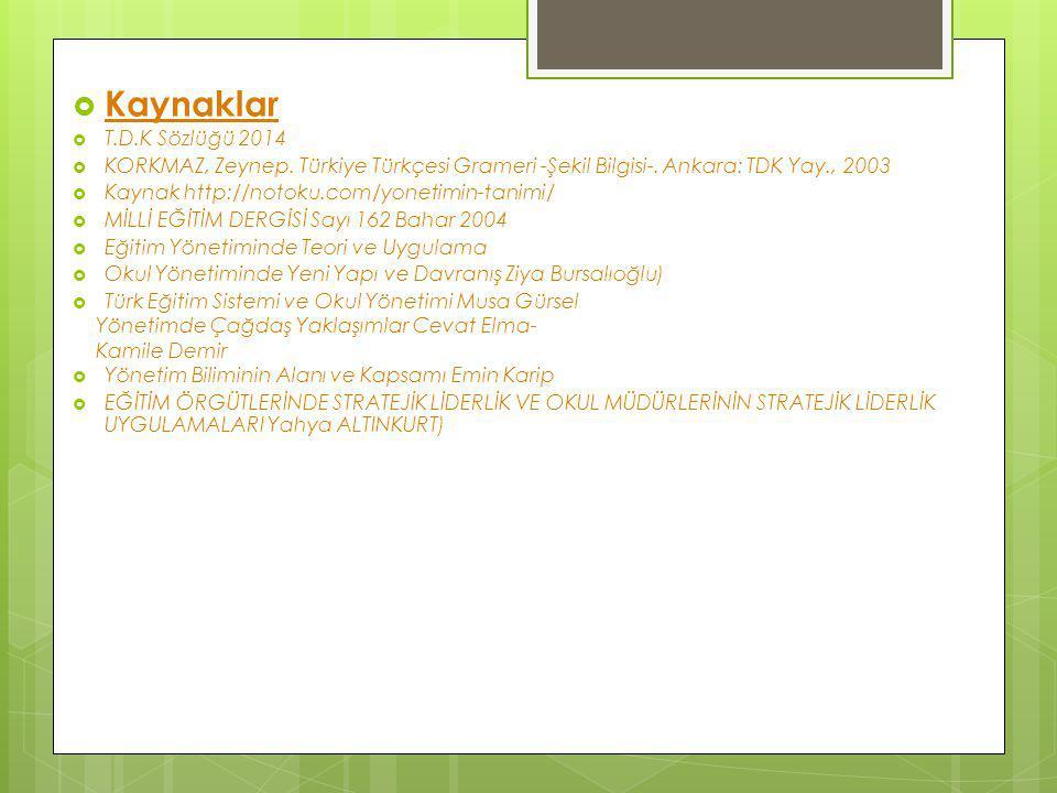  Kaynaklar  T.D.K Sözlüğü 2014  KORKMAZ, Zeynep. Türkiye Türkçesi Grameri -Şekil Bilgisi-. Ankara: TDK Yay., 2003  Kaynak http://notoku.com/yoneti