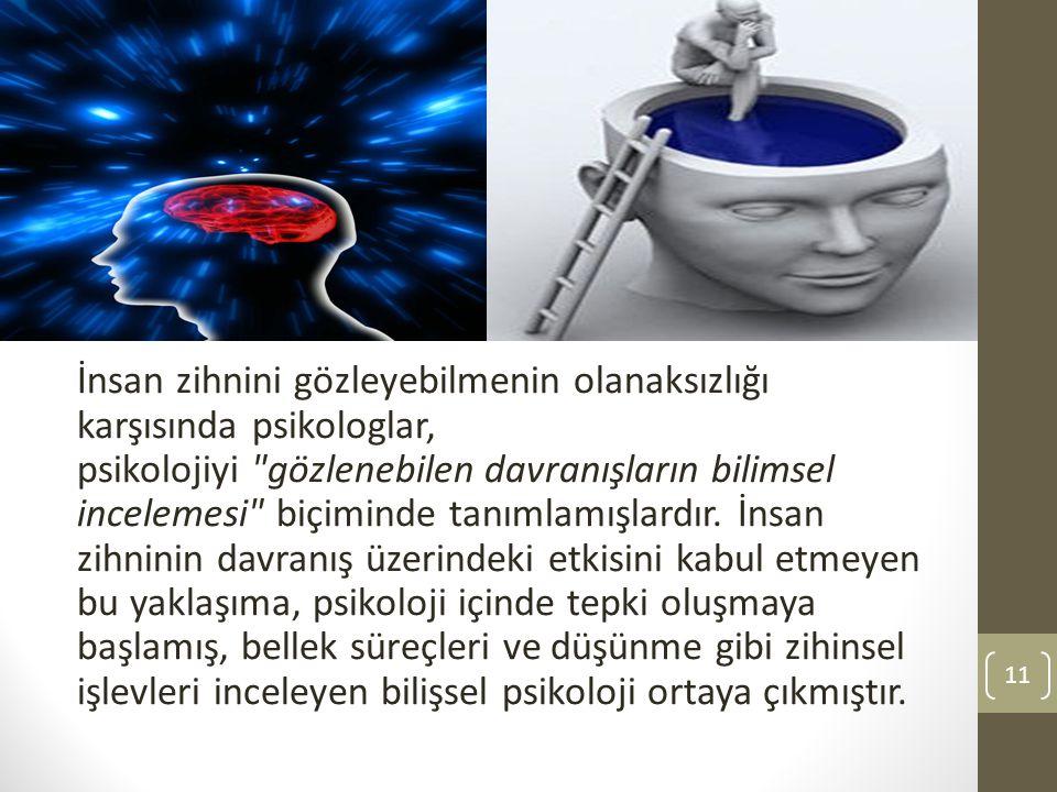 İnsan zihnini gözleyebilmenin olanaksızlığı karşısında psikologlar, psikolojiyi