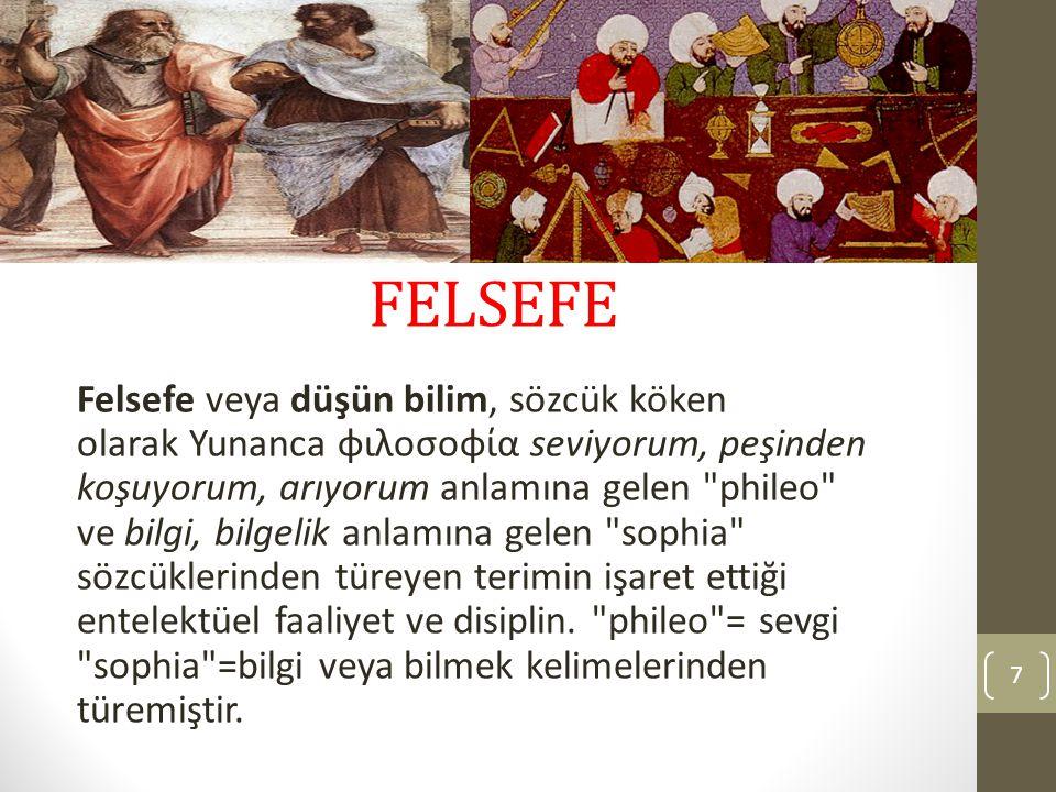 FELSEFE Felsefe veya düşün bilim, sözcük köken olarak Yunanca φιλοσοφία seviyorum, peşinden koşuyorum, arıyorum anlamına gelen