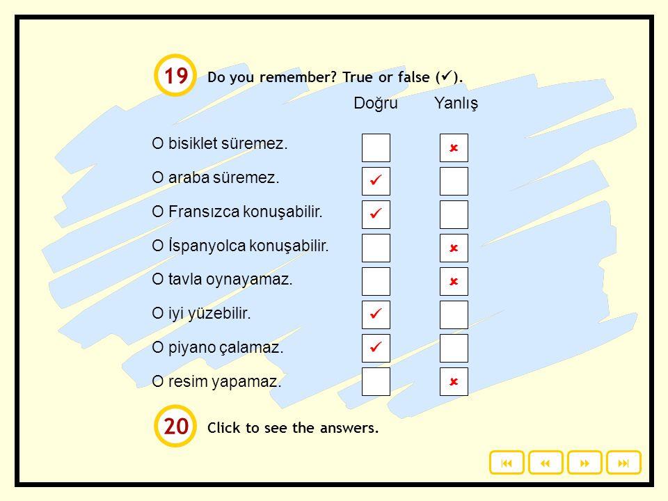 What can he do and can't do? Click to check your answers. araba sürmek Arapça konuşmak yemek pişirmek tavla oynamak yüzmek   piyano çalmak bilgisaya