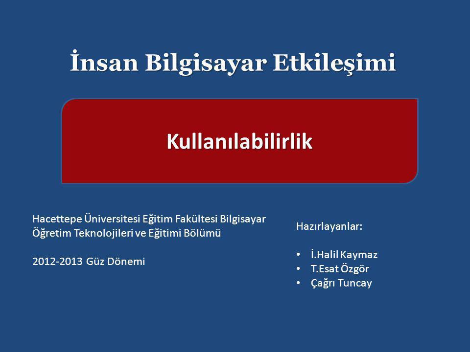 İnsan Bilgisayar Etkileşimi Kullanılabilirlik Hacettepe Üniversitesi Eğitim Fakültesi Bilgisayar Öğretim Teknolojileri ve Eğitimi Bölümü 2012-2013 Güz