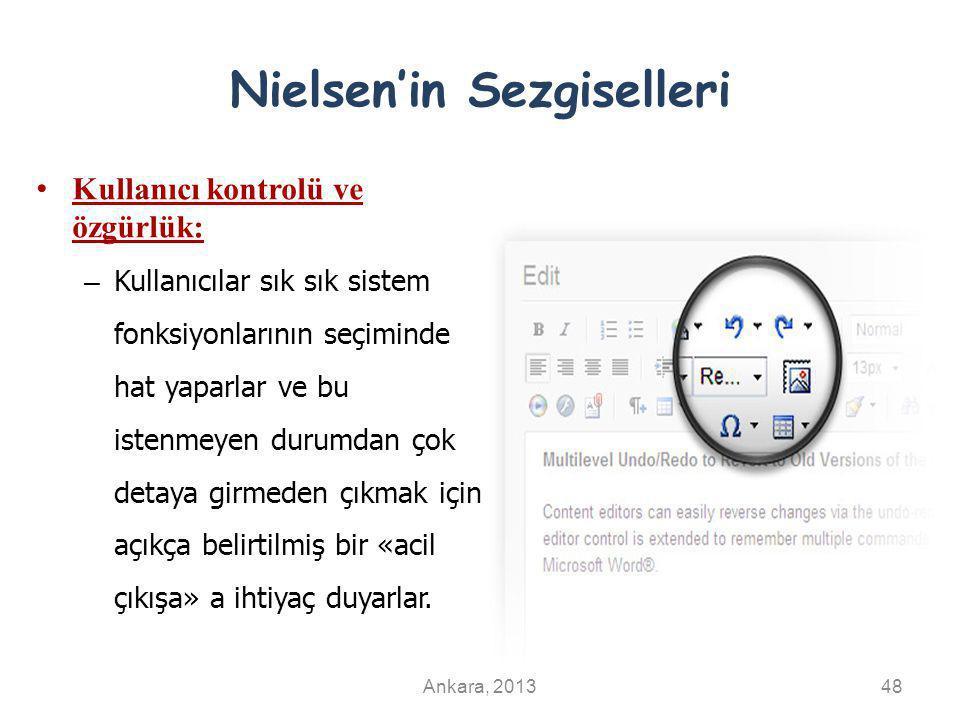 Nielsen'in Sezgiselleri Kullanıcı kontrolü ve özgürlük: – Kullanıcılar sık sık sistem fonksiyonlarının seçiminde hat yaparlar ve bu istenmeyen durumdan çok detaya girmeden çıkmak için açıkça belirtilmiş bir «acil çıkışa» a ihtiyaç duyarlar.