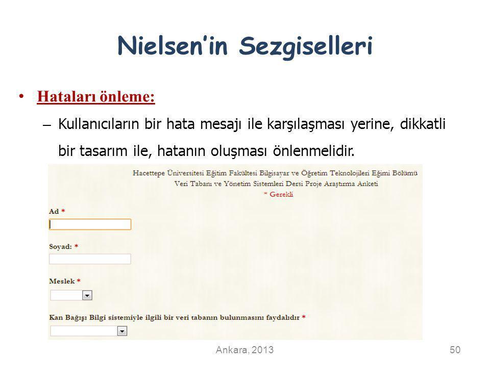 Nielsen'in Sezgiselleri Hataları önleme: – Kullanıcıların bir hata mesajı ile karşılaşması yerine, dikkatli bir tasarım ile, hatanın oluşması önlenmel
