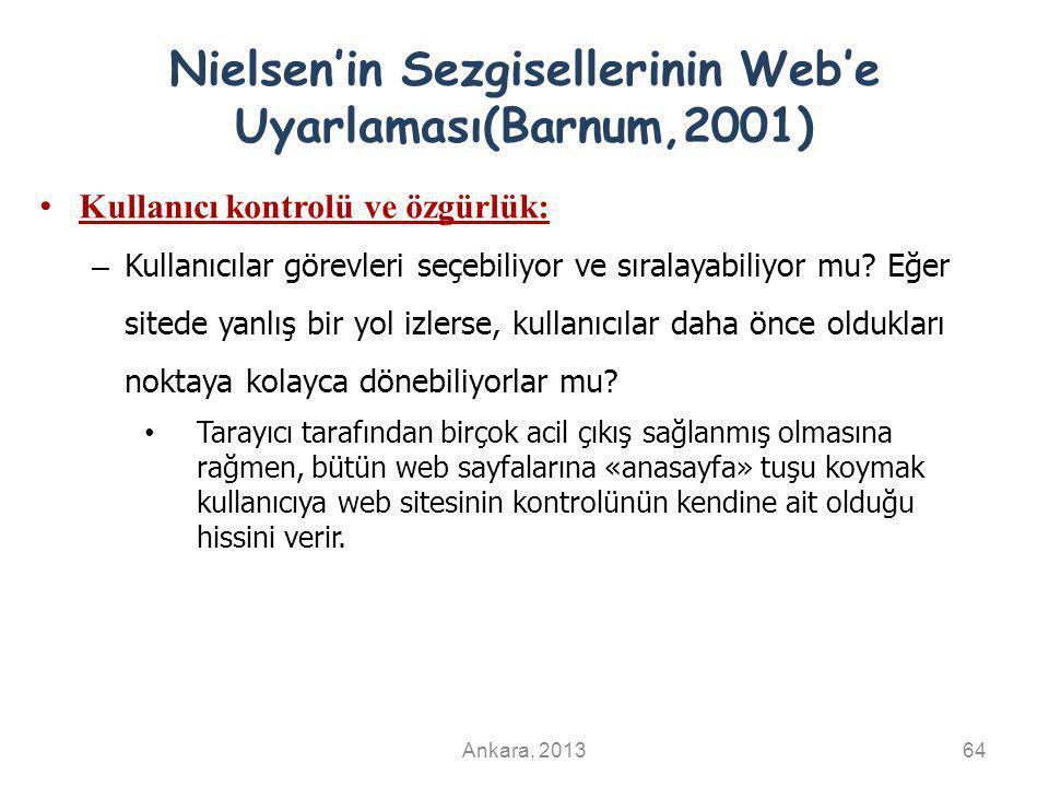 Nielsen'in Sezgisellerinin Web'e Uyarlaması(Barnum,2001) Kullanıcı kontrolü ve özgürlük: – Kullanıcılar görevleri seçebiliyor ve sıralayabiliyor mu? E