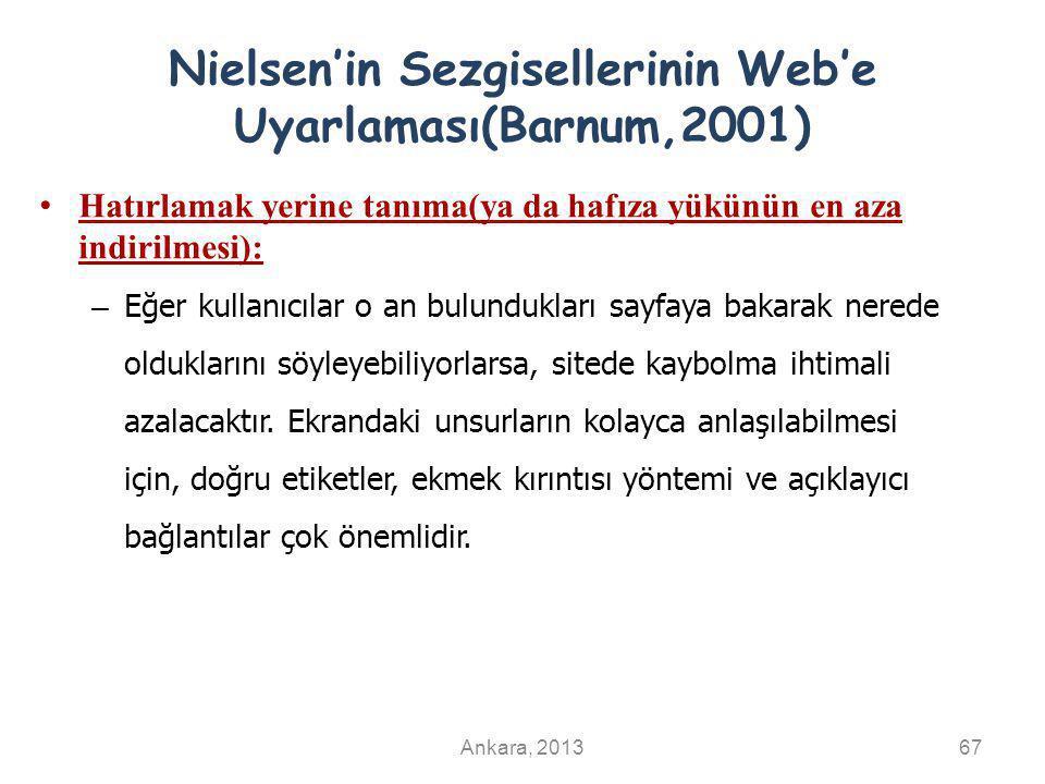 Nielsen'in Sezgisellerinin Web'e Uyarlaması(Barnum,2001) Hatırlamak yerine tanıma(ya da hafıza yükünün en aza indirilmesi): – Eğer kullanıcılar o an b