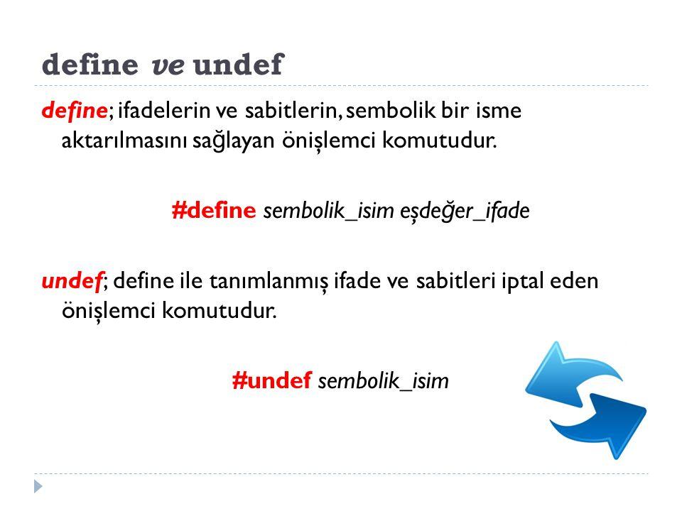 define ve undef define; ifadelerin ve sabitlerin, sembolik bir isme aktarılmasını sa ğ layan önişlemci komutudur. #define sembolik_isim eşde ğ er_ifad