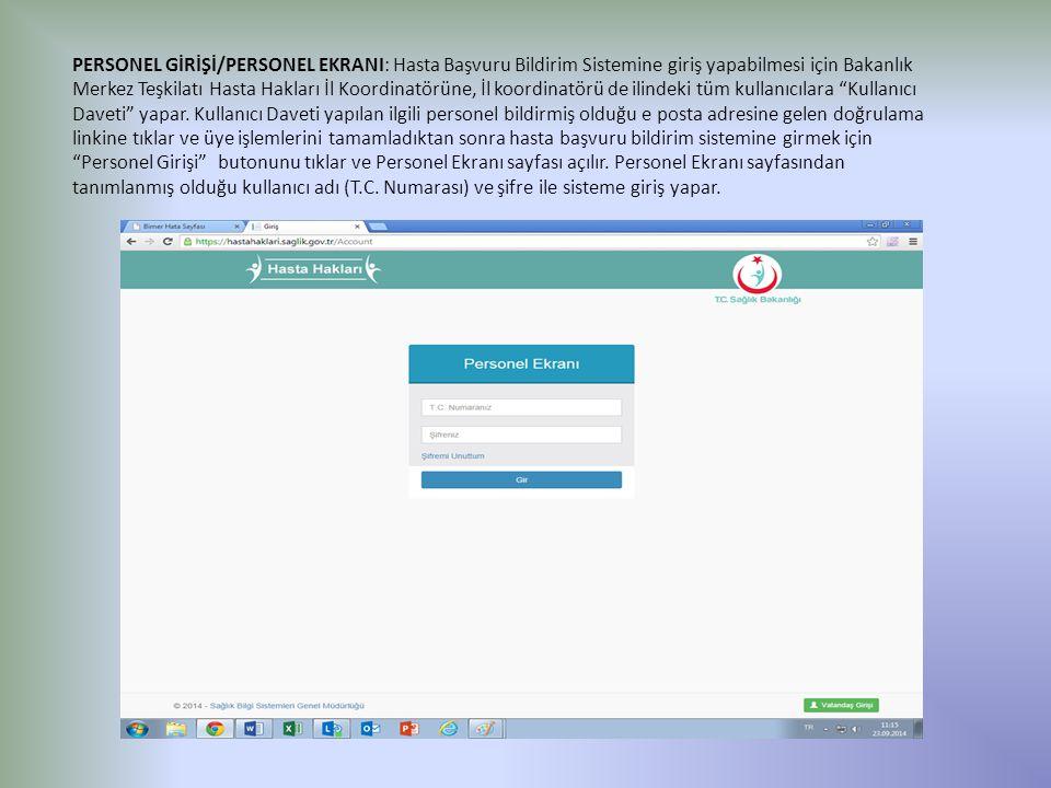 PERSONEL GİRİŞİ/PERSONEL EKRANI: Hasta Başvuru Bildirim Sistemine giriş yapabilmesi için Bakanlık Merkez Teşkilatı Hasta Hakları İl Koordinatörüne, İl koordinatörü de ilindeki tüm kullanıcılara Kullanıcı Daveti yapar.