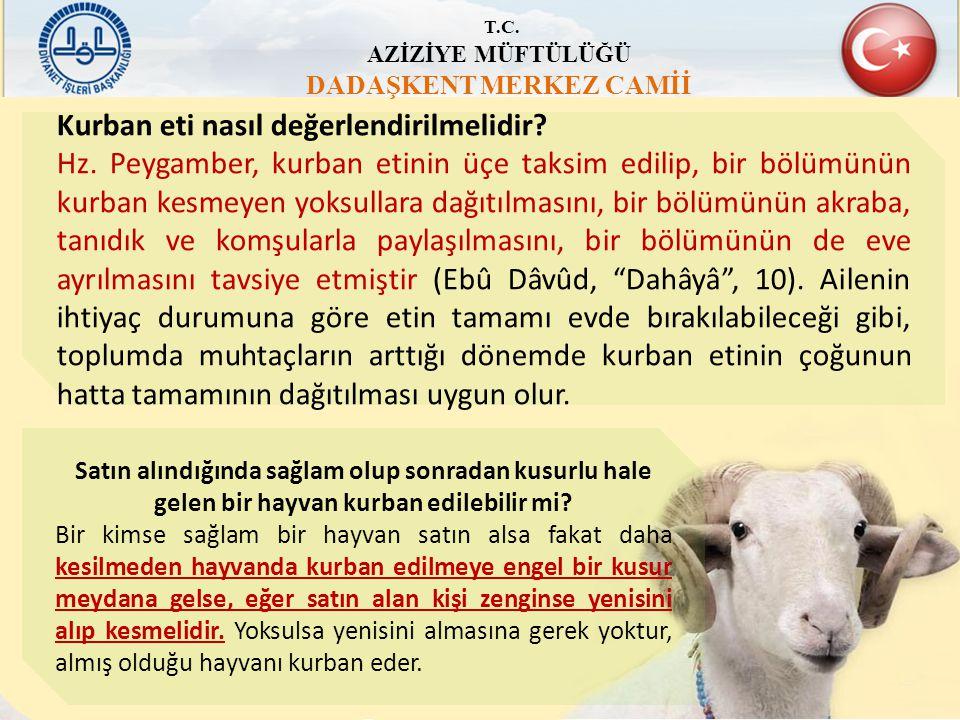 T.C. AZİZİYE MÜFTÜLÜĞÜ DADAŞKENT MERKEZ CAMİİ Kurban eti nasıl değerlendirilmelidir? Hz. Peygamber, kurban etinin üçe taksim edilip, bir bölümünün kur