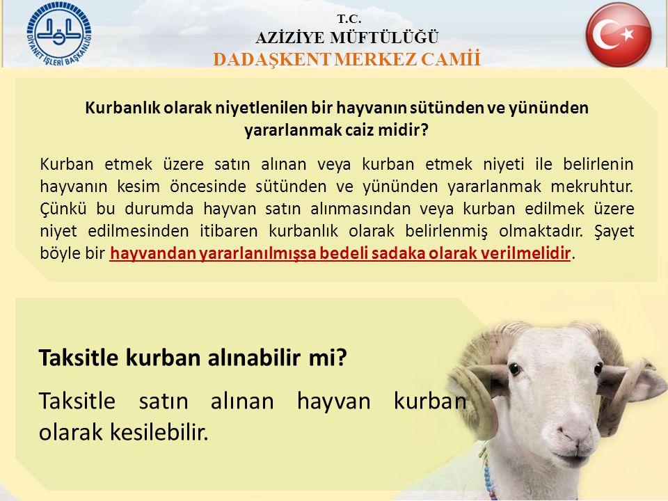 T.C. AZİZİYE MÜFTÜLÜĞÜ DADAŞKENT MERKEZ CAMİİ Kurbanlık olarak niyetlenilen bir hayvanın sütünden ve yününden yararlanmak caiz midir? Kurban etmek üze