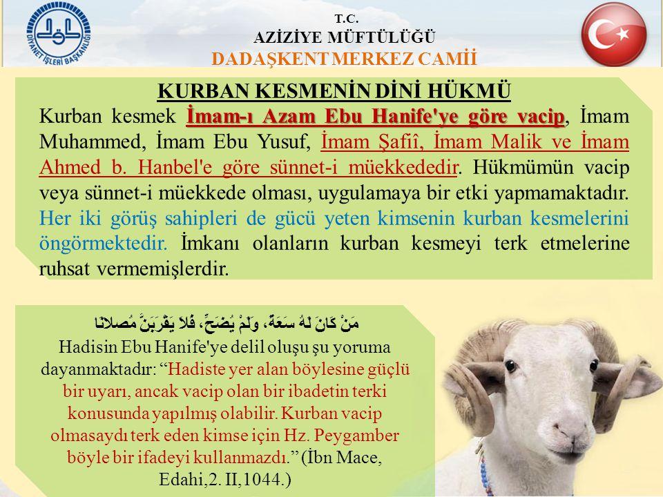 T.C. AZİZİYE MÜFTÜLÜĞÜ DADAŞKENT MERKEZ CAMİİ KURBAN KESMENİN DİNİ HÜKMÜ İmam-ı Azam Ebu Hanife'ye göre vacip Kurban kesmek İmam-ı Azam Ebu Hanife'ye