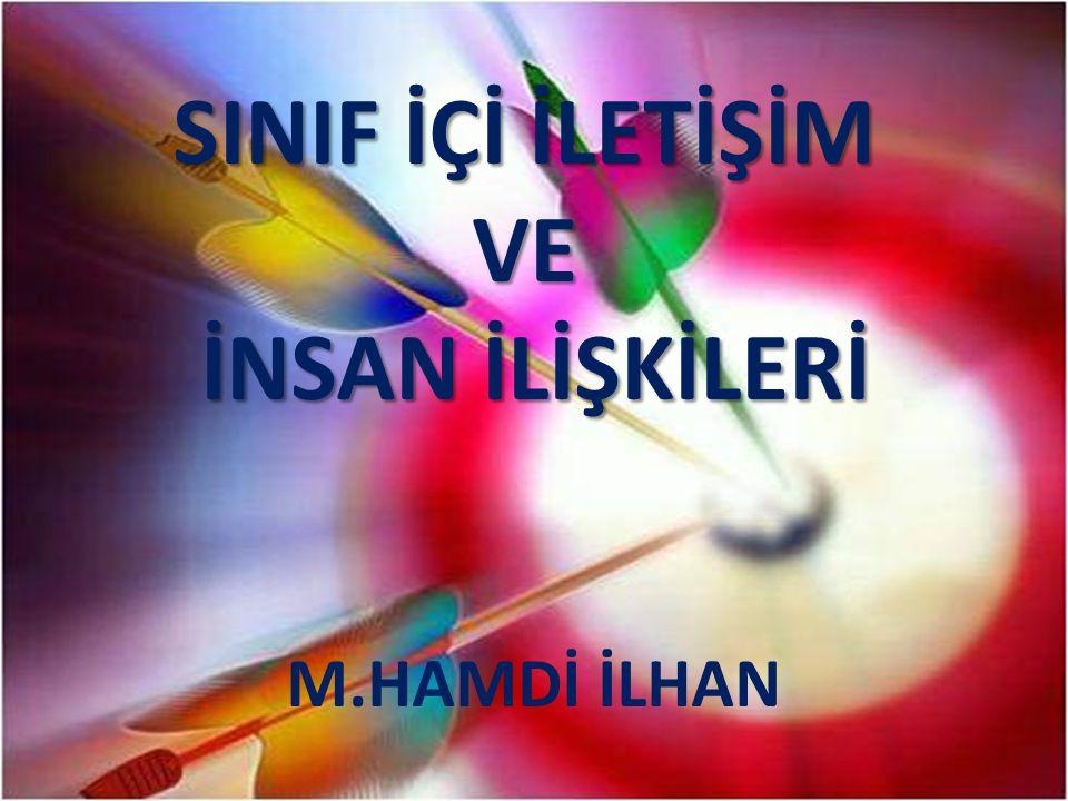 SINIF İÇİ İLETİŞİM VE İNSAN İLİŞKİLERİ M.HAMDİ İLHAN