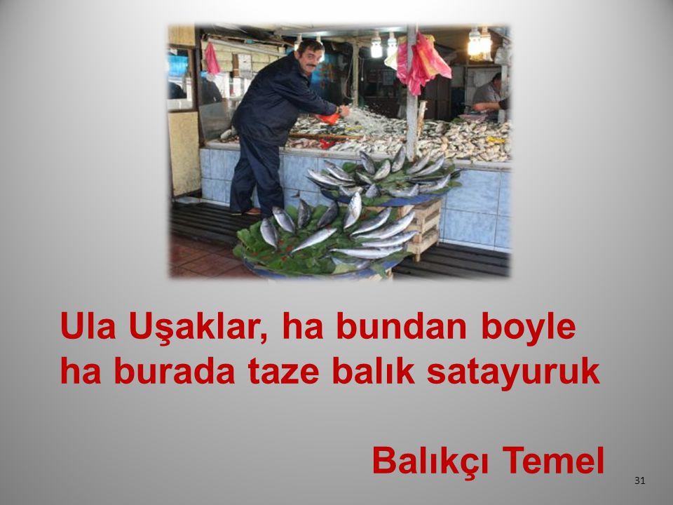 Ula Uşaklar, ha bundan boyle ha burada taze balık satayuruk Balıkçı Temel 31