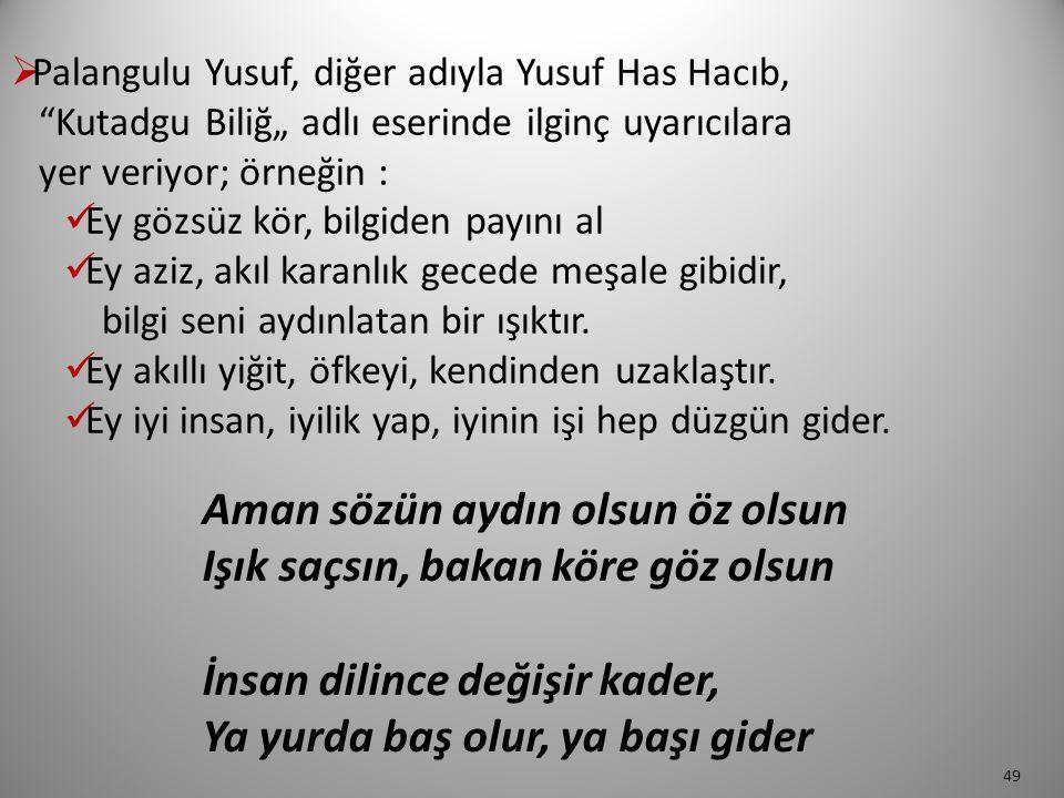 """ Palangulu Yusuf, diğer adıyla Yusuf Has Hacıb, """"Kutadgu Biliğ"""" adlı eserinde ilginç uyarıcılara yer veriyor; örneğin : Ey gözsüz kör, bilgiden payın"""