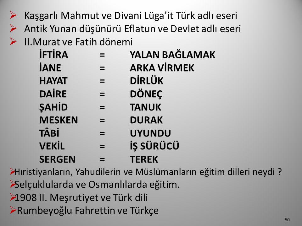  Kaşgarlı Mahmut ve Divani Lüga'it Türk adlı eseri  Antik Yunan düşünürü Eflatun ve Devlet adlı eseri  II.Murat ve Fatih dönemi İFTİRA = YALAN BAĞL