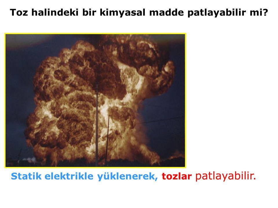 Toz halindeki bir kimyasal madde patlayabilir mi.