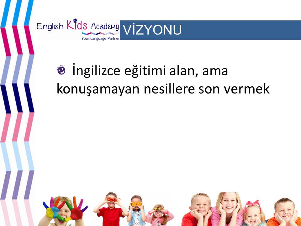 VİZYONU İngilizce eğitimi alan, ama konuşamayan nesillere son vermek