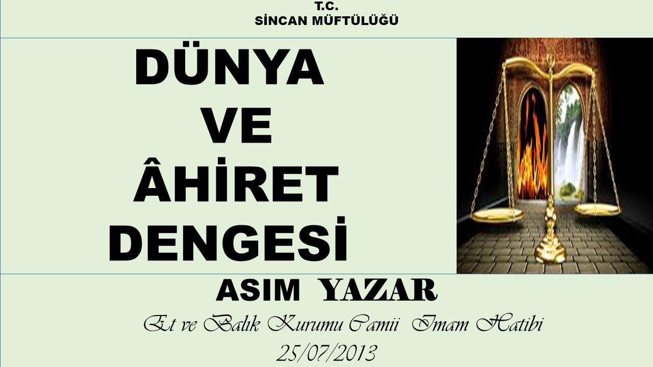 T.C. SİNCAN MÜFTÜLÜĞÜ DÜNYA VE ÂHİRET DENGESİ ASIM YAZAR Et ve Balık Kurumu Camii Imam Hatibi 25/07/2013